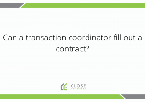 Can a transaction coordinator fill out a contract?